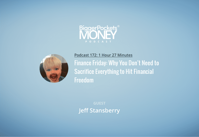 BiggerPockets Money Podcast 172: Finance Friday: Why You Don't Need to Sacrifice Everything to Hit Financial Freedom with Jeff
